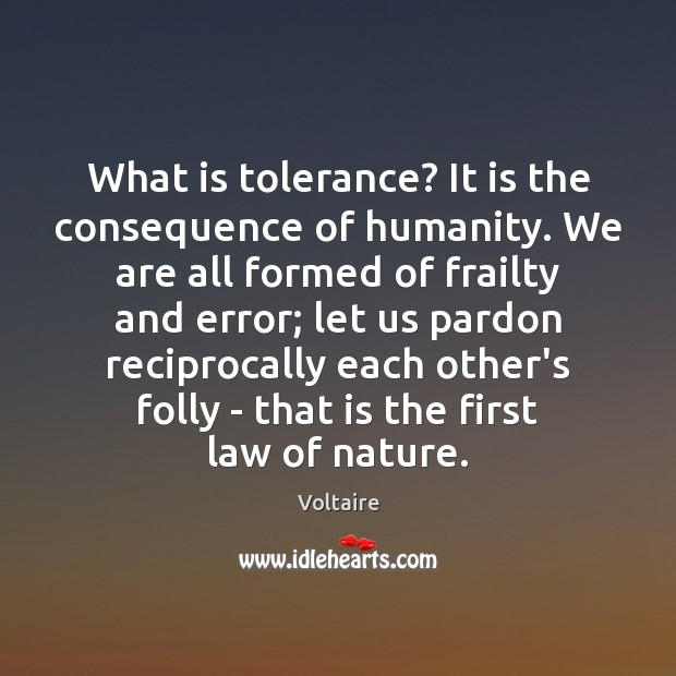 Image, What is tolerance? It is the consequence of humanity. We are all