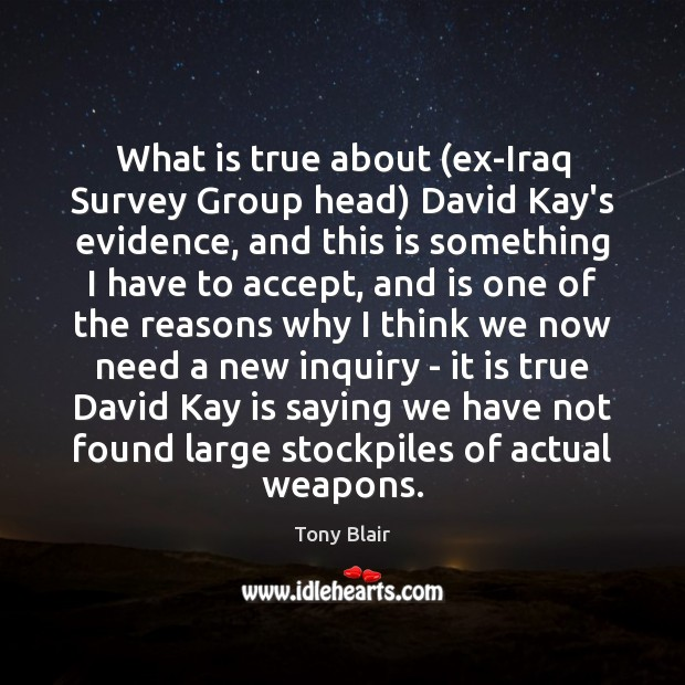 What is true about (ex-Iraq Survey Group head) David Kay's evidence, and Image