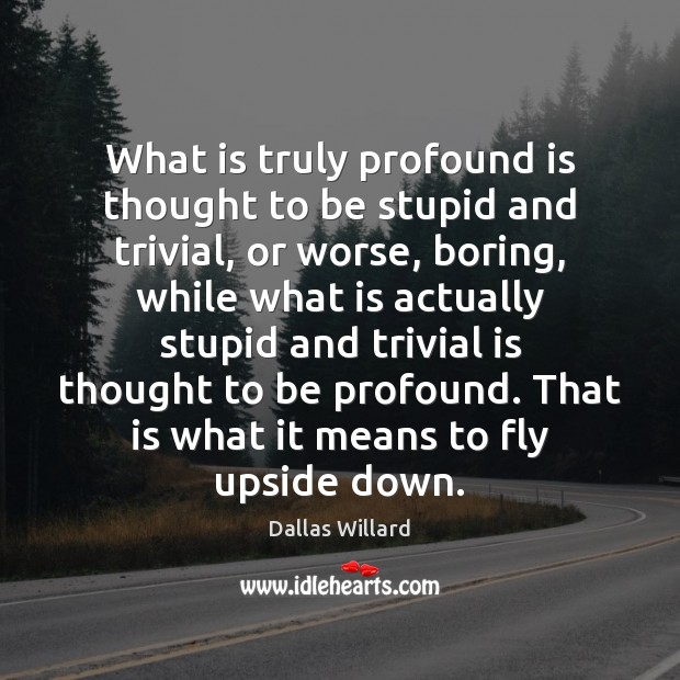 What is truly profound is thought to be stupid and trivial, or Image