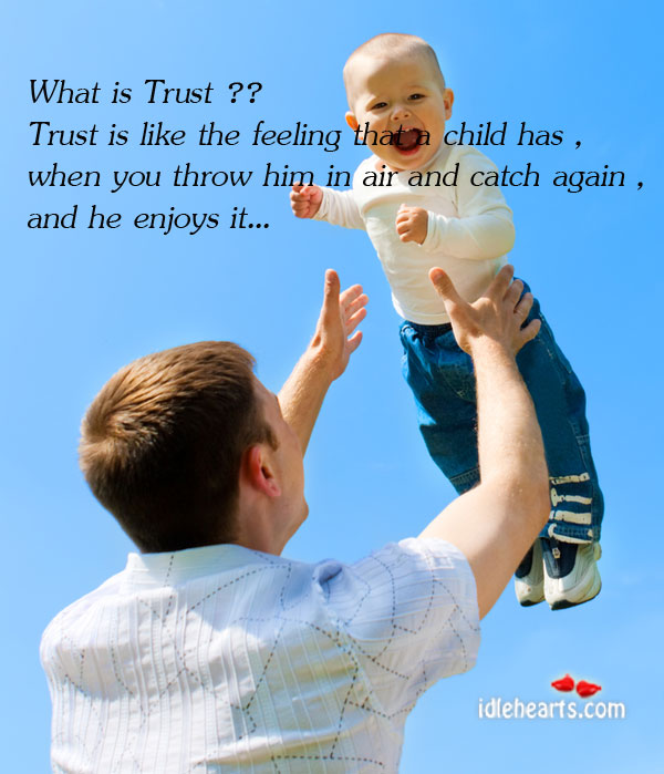 What Is Trust?? Trust Is Like The Feeling That A Child…