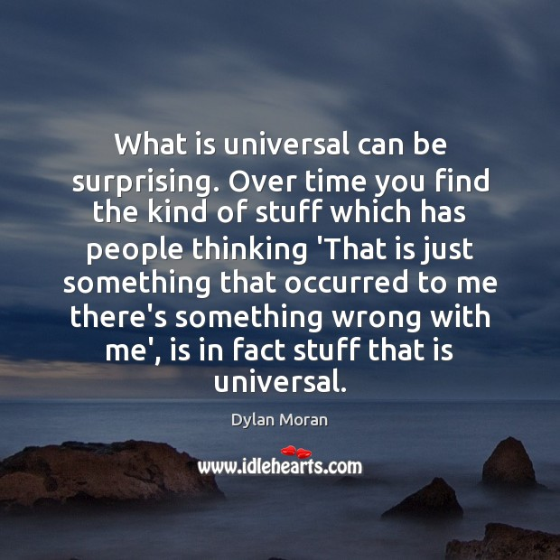 Image, What is universal can be surprising. Over time you find the kind