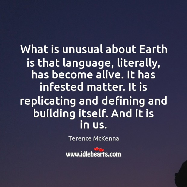 What is unusual about Earth is that language, literally, has become alive. Image