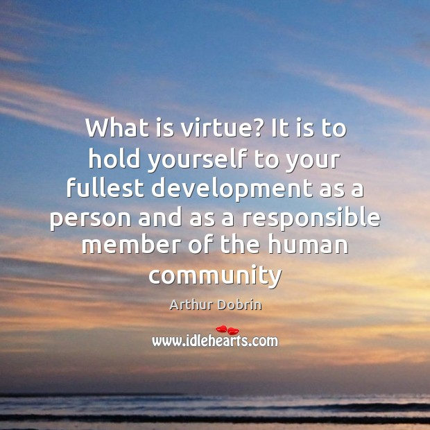 Image, What is virtue? It is to hold yourself to your fullest development