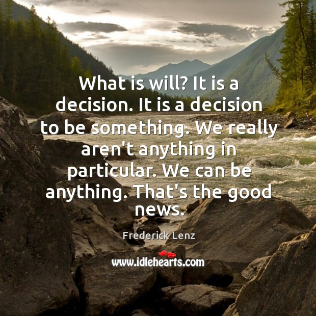 Image, What is will? It is a decision. It is a decision to