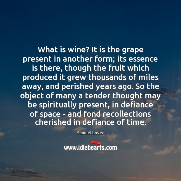 What is wine? It is the grape present in another form; its Samuel Lover Picture Quote
