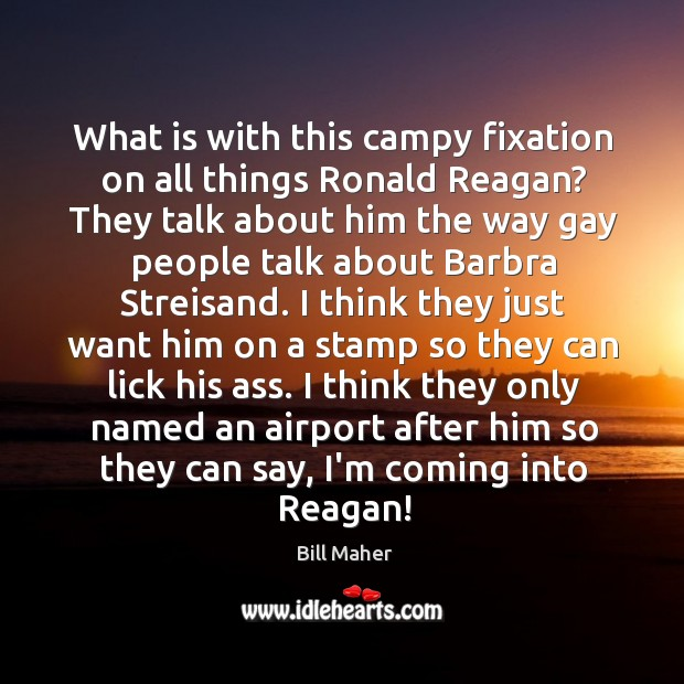 Image, What is with this campy fixation on all things Ronald Reagan? They