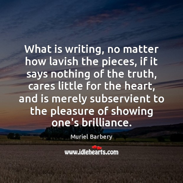 What is writing, no matter how lavish the pieces, if it says Muriel Barbery Picture Quote