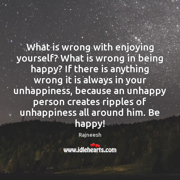 What is wrong with enjoying yourself? What is wrong in being happy? Image