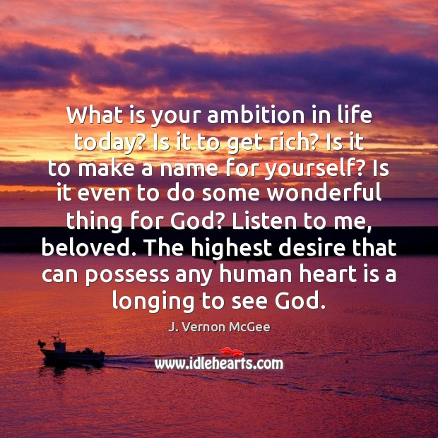 What is your ambition in life today? Is it to get rich? J. Vernon McGee Picture Quote