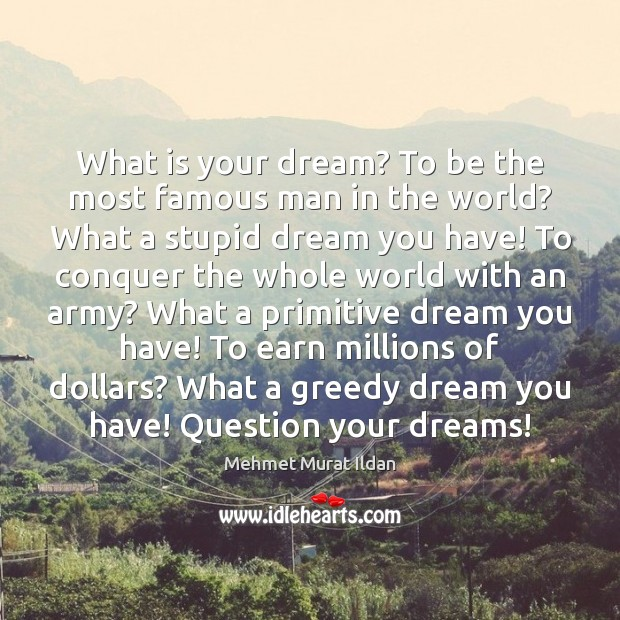 Image, What is your dream? To be the most famous man in the