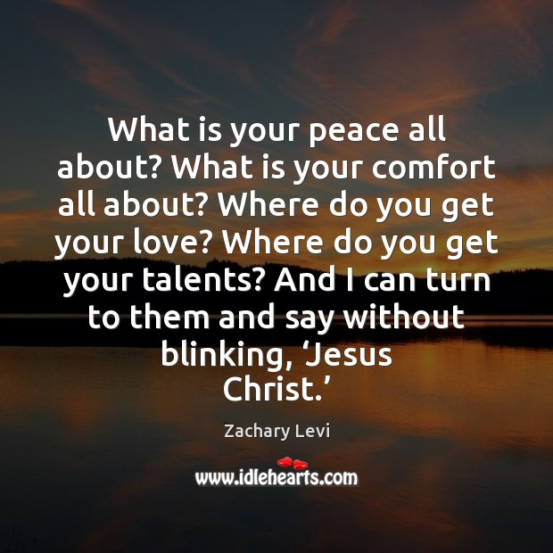 What is your peace all about? What is your comfort all about? Image
