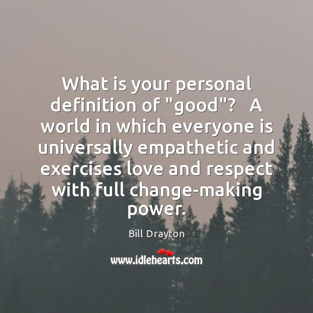 """Image, What is your personal definition of """"good""""?   A world in which everyone"""