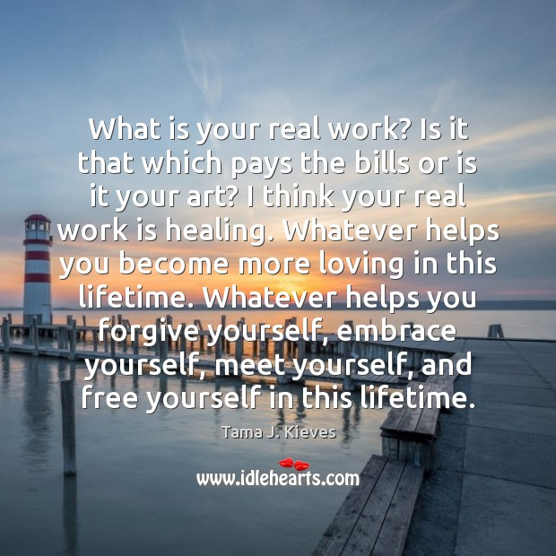 What is your real work? Is it that which pays the bills Forgive Yourself Quotes Image