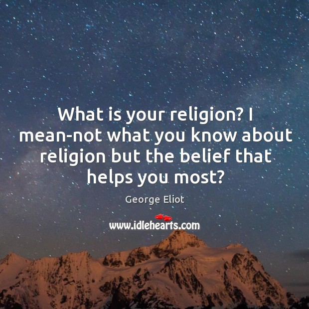 What is your religion? I mean-not what you know about religion but Image