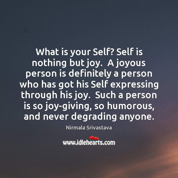 What is your Self? Self is nothing but joy.  A joyous person Image