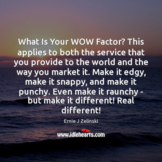 What Is Your WOW Factor? This applies to both the service that Ernie J Zelinski Picture Quote