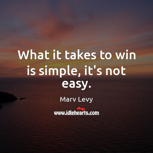 What it takes to win is simple, it's not easy. Image
