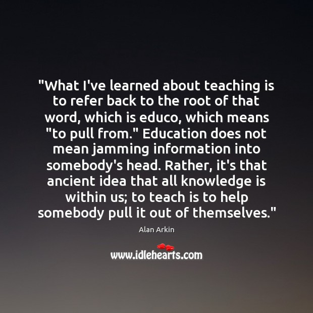 """""""What I've learned about teaching is to refer back to the root Teaching Quotes Image"""