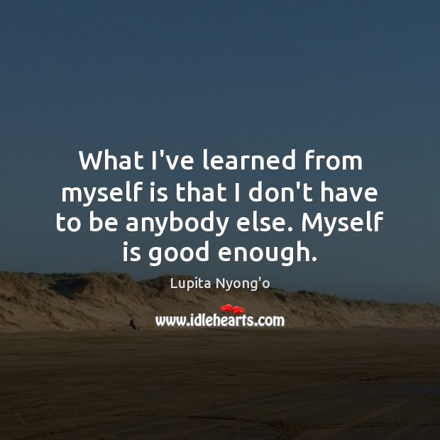 What I've learned from myself is that I don't have to be Image