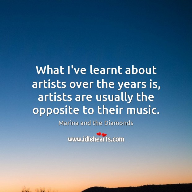 What I've learnt about artists over the years is, artists are usually Image