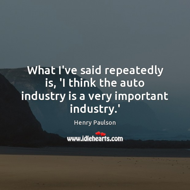 Image, What I've said repeatedly is, 'I think the auto industry is a very important industry.'