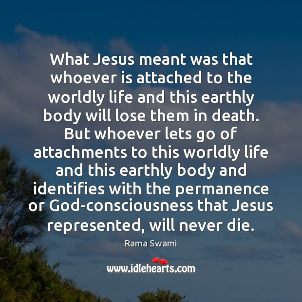 Image, What Jesus meant was that whoever is attached to the worldly life