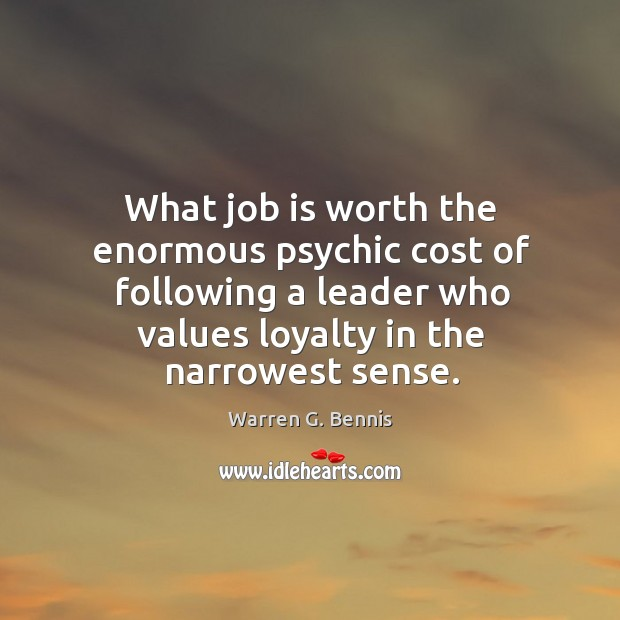 What job is worth the enormous psychic cost of following a leader Warren G. Bennis Picture Quote