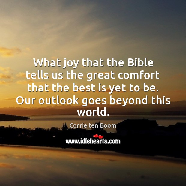 What joy that the Bible tells us the great comfort that the Corrie ten Boom Picture Quote