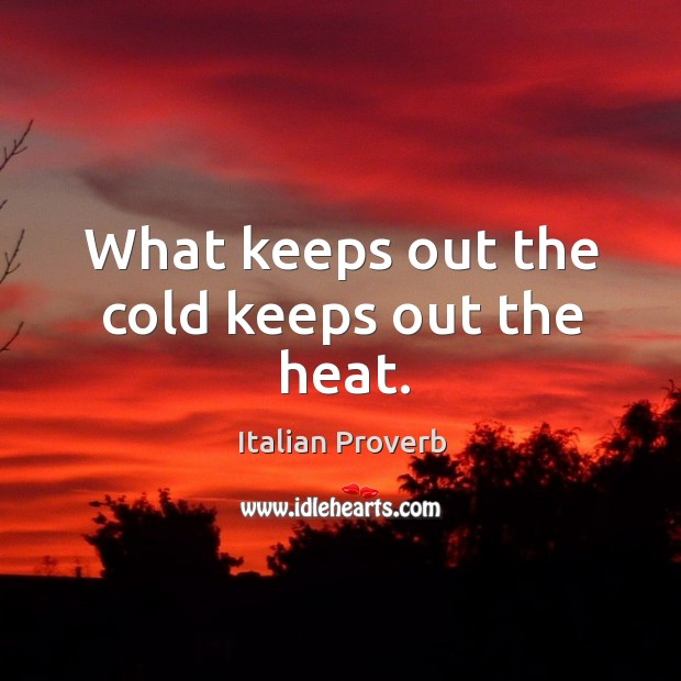 What keeps out the cold keeps out the heat. Image