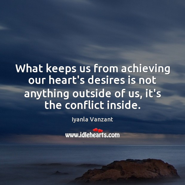 What keeps us from achieving our heart's desires is not anything outside Iyanla Vanzant Picture Quote