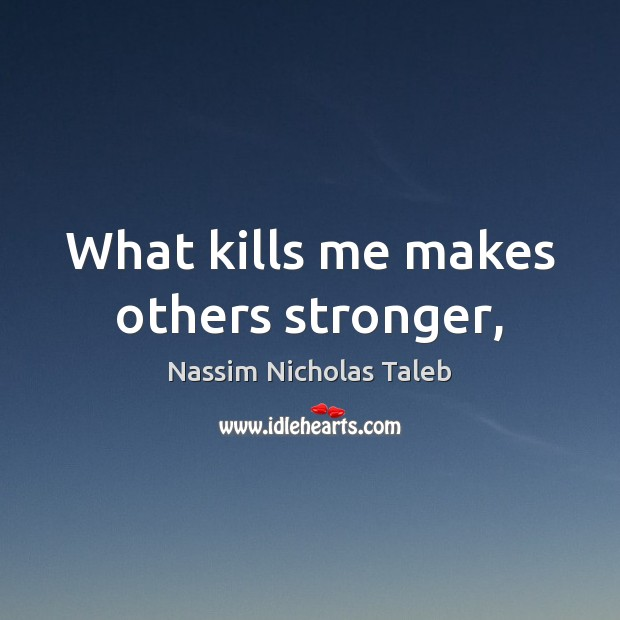 Image, What kills me makes others stronger,