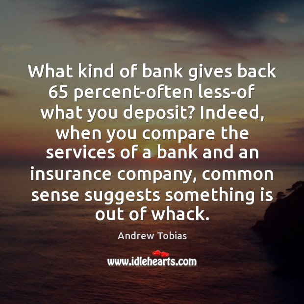 Image, What kind of bank gives back 65 percent-often less-of what you deposit? Indeed,