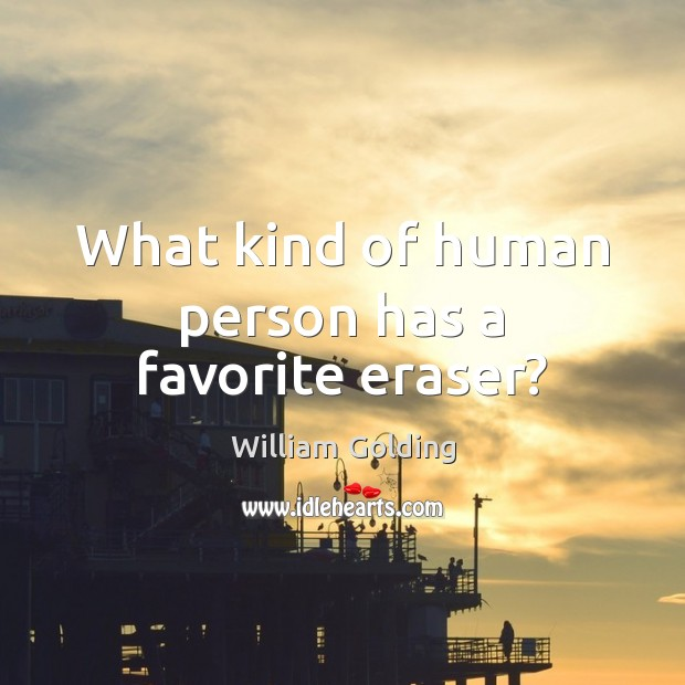 What kind of human person has a favorite eraser? Image