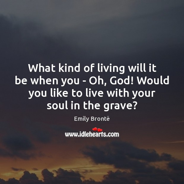 What kind of living will it be when you – Oh, God! Image