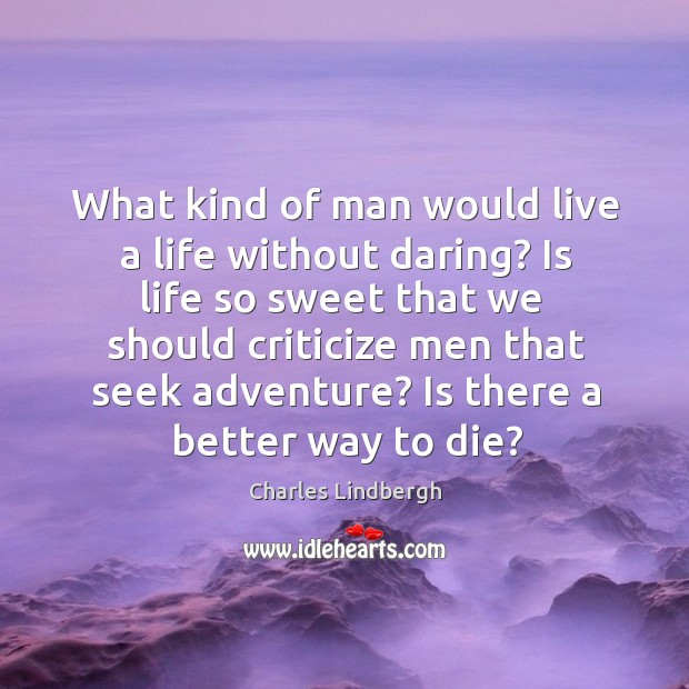 Image, What kind of man would live a life without daring? Is life
