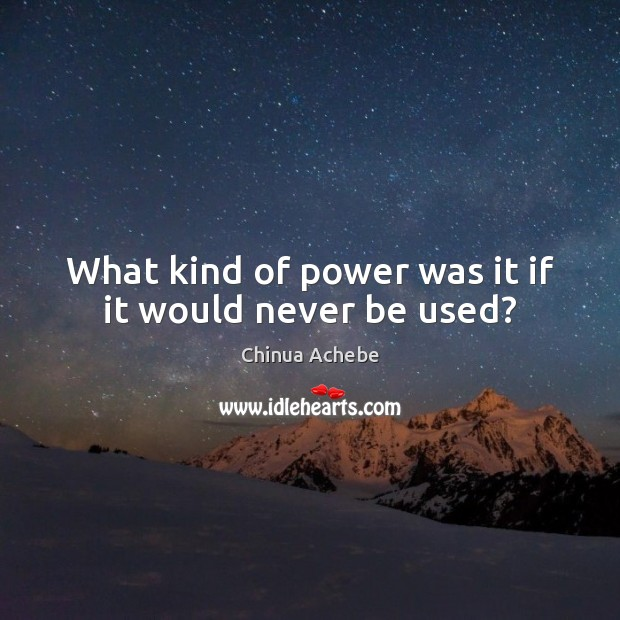 Image, What kind of power was it if it would never be used?