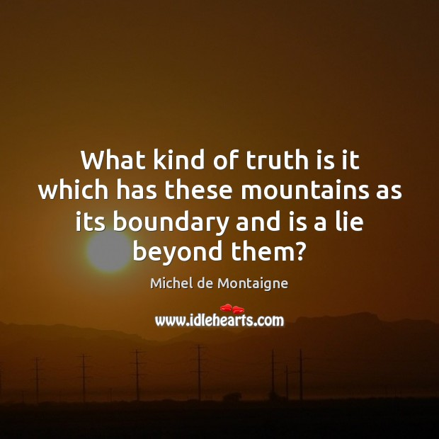 Image, What kind of truth is it which has these mountains as its