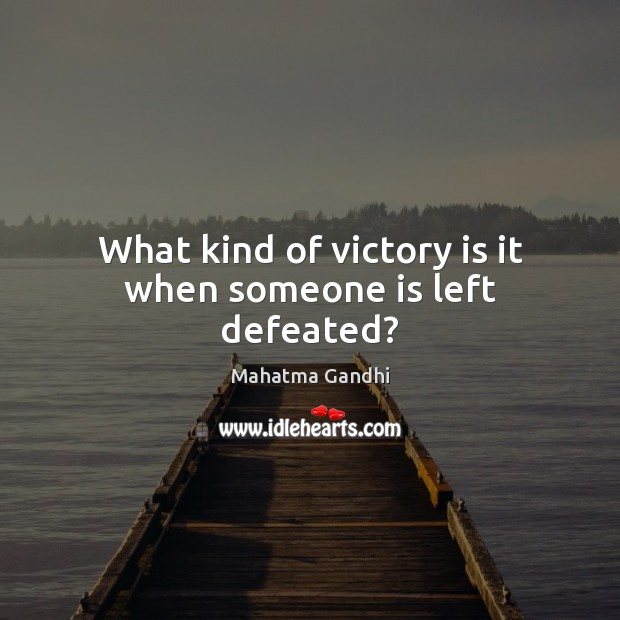 Image, What kind of victory is it when someone is left defeated?