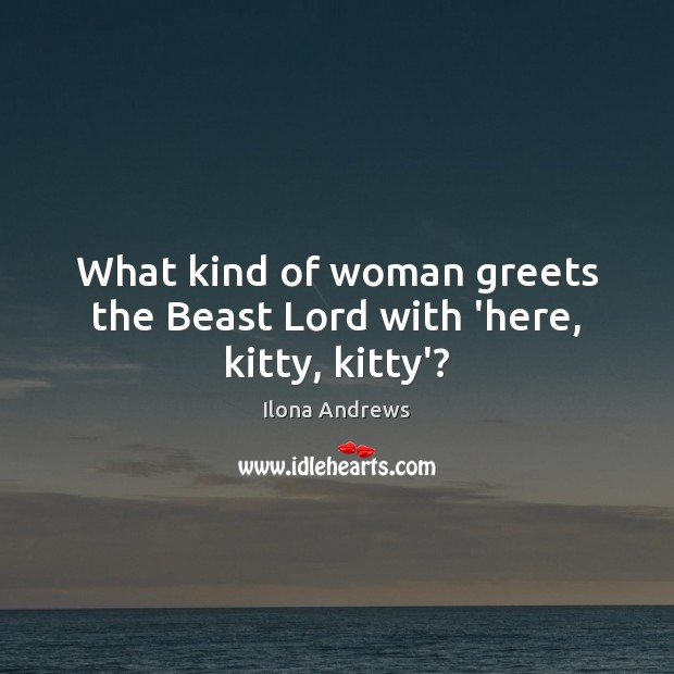 Image, What kind of woman greets the Beast Lord with 'here, kitty, kitty'?