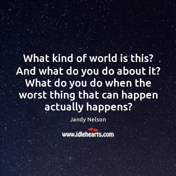 What kind of world is this? And what do you do about Jandy Nelson Picture Quote
