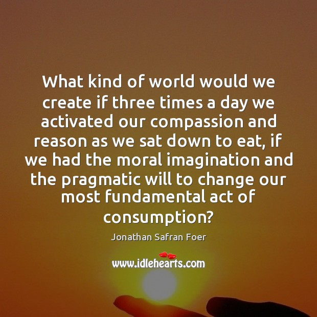 What kind of world would we create if three times a day Image