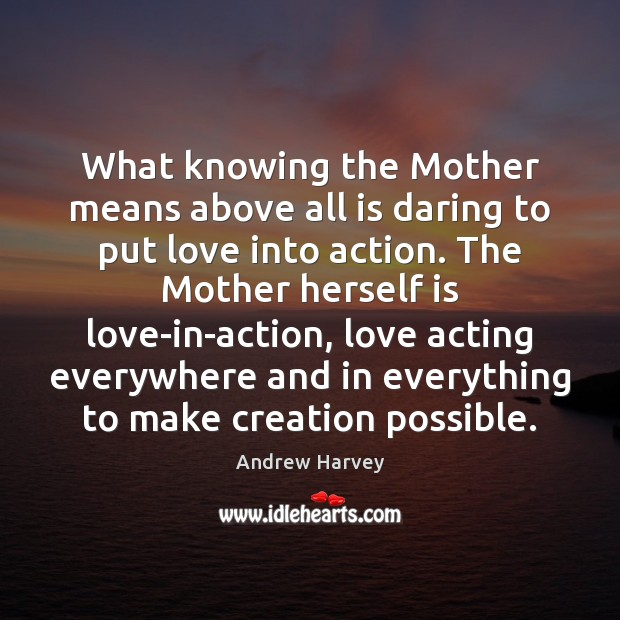 Image, What knowing the Mother means above all is daring to put love