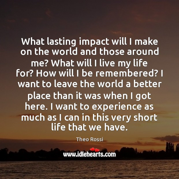 What lasting impact will I make on the world and those around Image