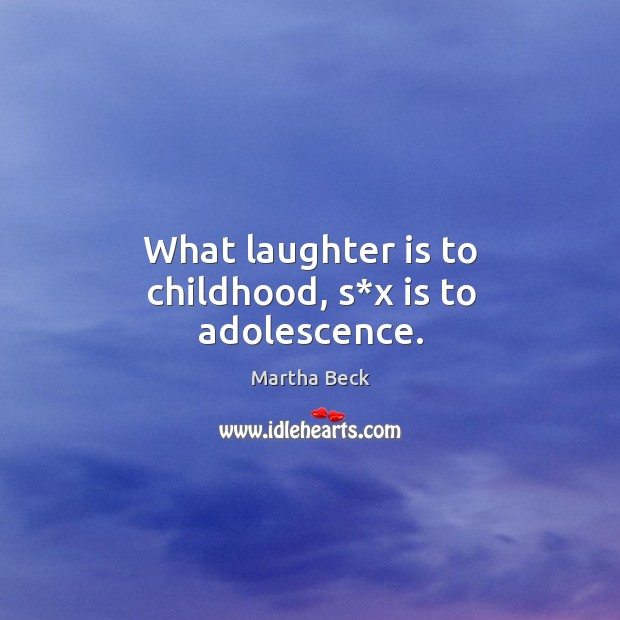 Image, What laughter is to childhood, s*x is to adolescence.