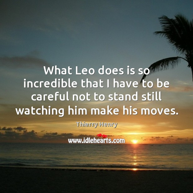What Leo does is so incredible that I have to be careful Image