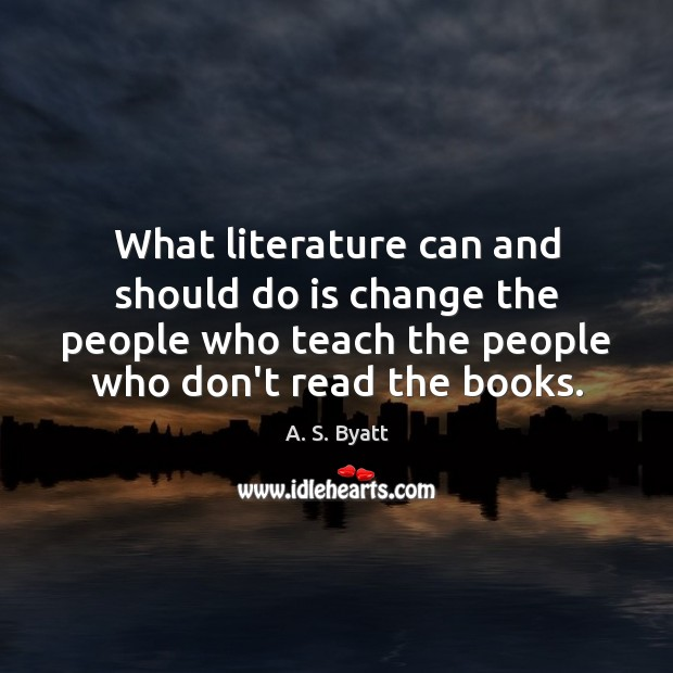 What literature can and should do is change the people who teach Image