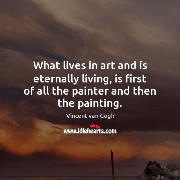 What lives in art and is eternally living, is first of all Image
