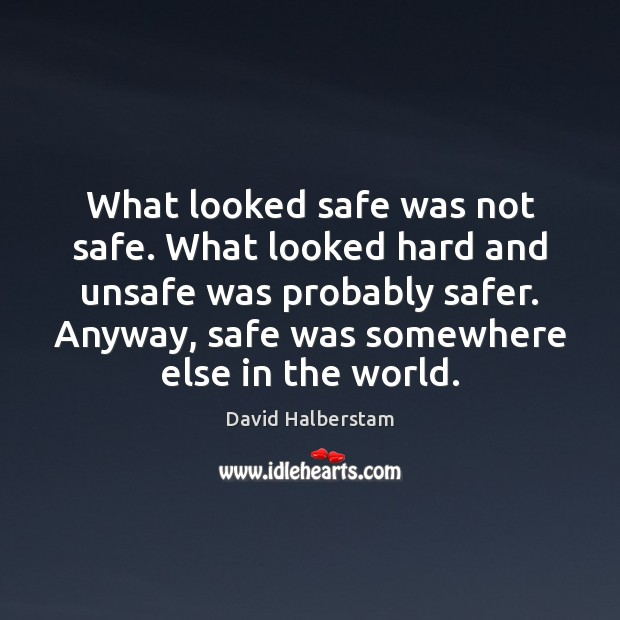 What looked safe was not safe. What looked hard and unsafe was Image