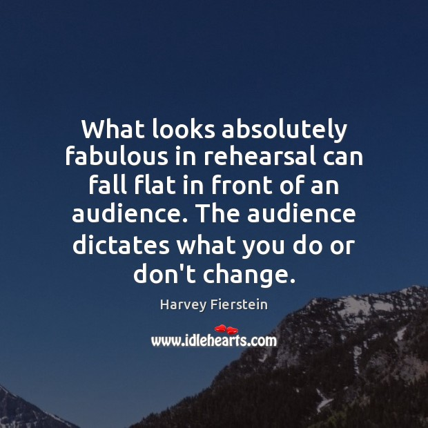 Image, What looks absolutely fabulous in rehearsal can fall flat in front of