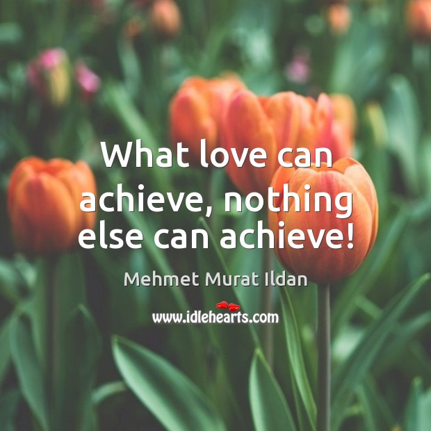 What love can achieve, nothing else can achieve! Image